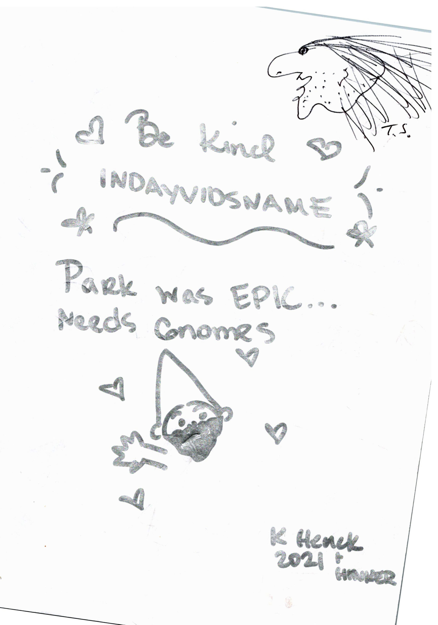 Be kind, Park was epic, Needs gnomes